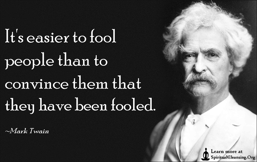 Its-easier-to-fool-people-than-to-convince-them-that-they-have-been-fooled.